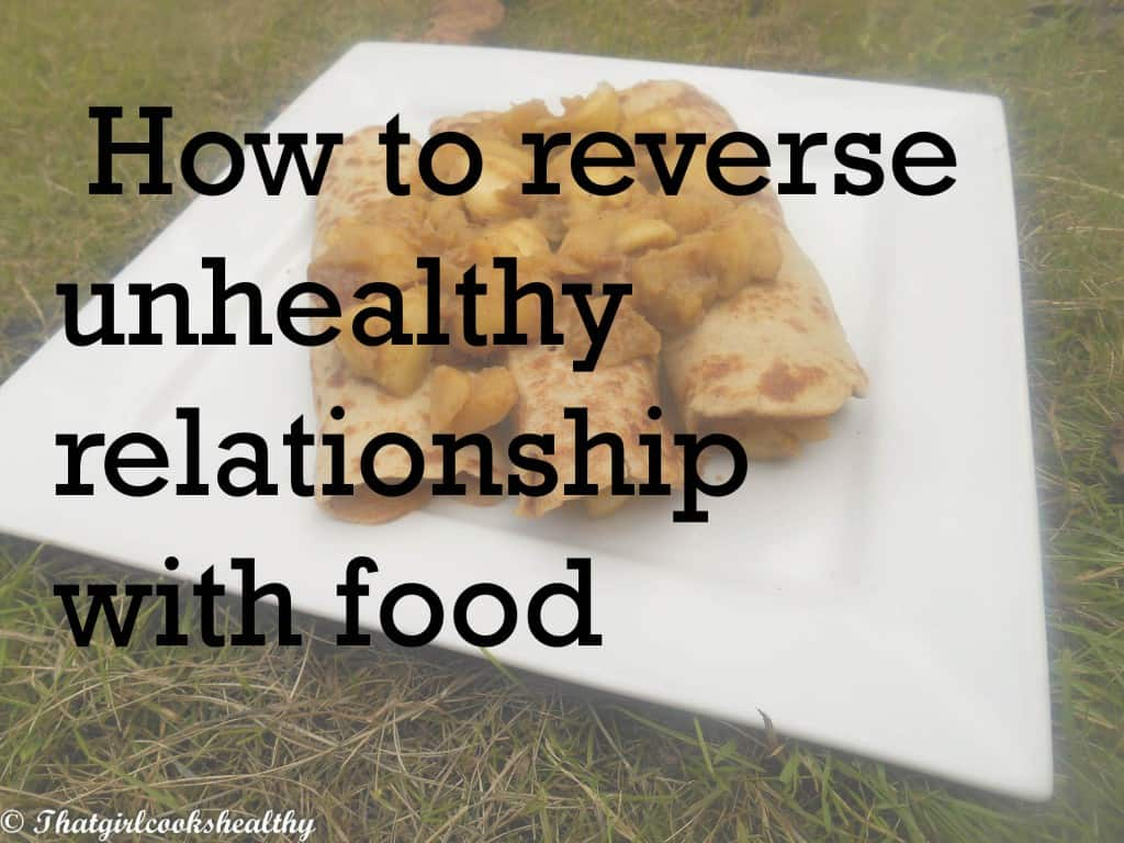 how to reverse unhealthy relationship with food